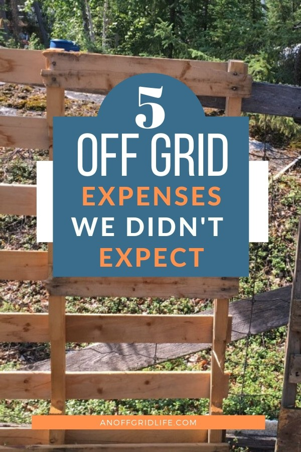 5 Off Grid Expenses we Didn't Expect text overlay on upright wooden skids at an off grid homestead