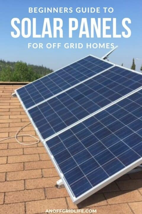 """a pinterest image of five solar panels on a shingle roof with text overlay """"beginners guide to solar panels for off grid homes"""""""