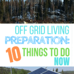 Off Grid Living Preparation: 10 Things to Do NOW. Getting ready to move off the grid? Do these 10 things now so you're prepared. #offthegrid #anoffgridlife #offgridlife #offgridliving