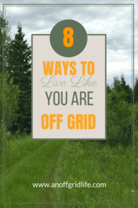8 Ways to Live Like You Are Off Grid