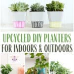 Upcycled DIY Planters for indoors and outdoors text overlay on images of old items now used for planters