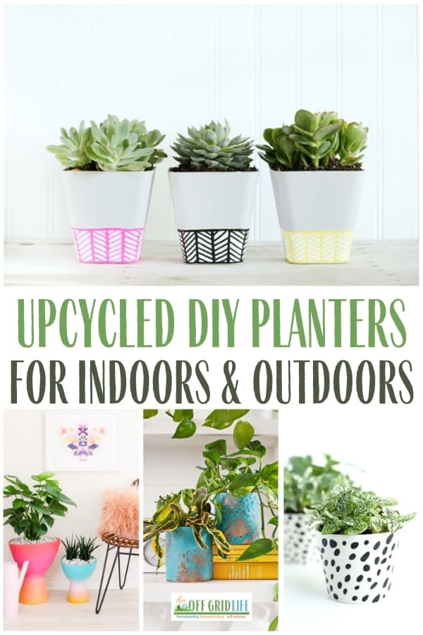 Upcycled DIY Planters for Indoors and Outdoors text overlay on images of old items reused as planters.
