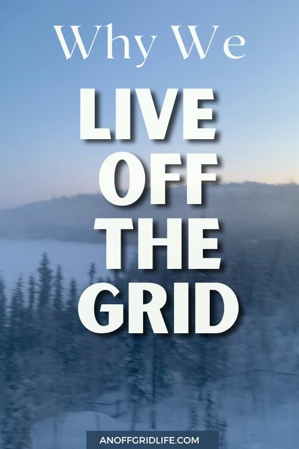 Why We Live Off The Grid text overlay on winter image of snow, trees, rocks, from our off grid home
