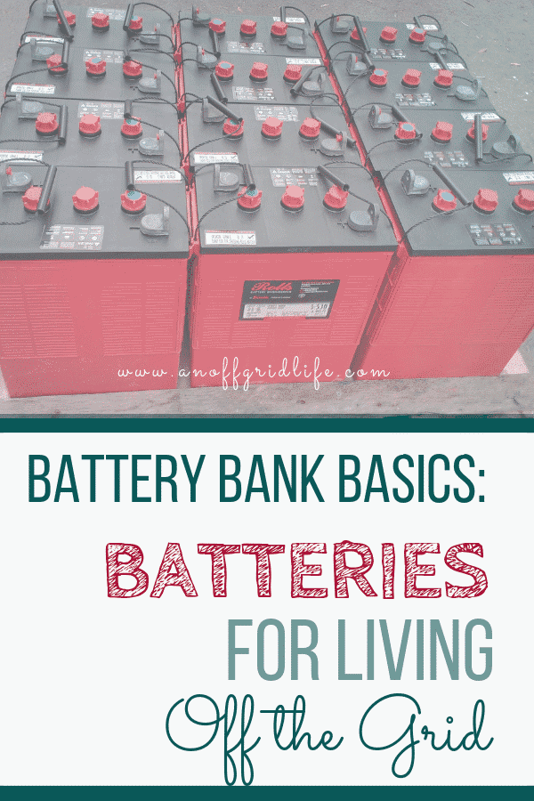 Batteries for Living Off The Grid: Learn the basics of batteries for off grid living. #batterybank #batteriesoffthegrid #offgridideas #offthegrid #offgridlife