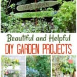 15 Beautiful and Helpful DIY Garden Projects text overlay on image of garden projects