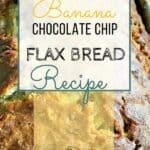 Banana Chocolate Chip Flax Bread Recipe