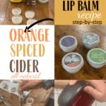Beeswax Lip Balm Recipe Orange Spiced Cider text overlay on image of supplies and finished lip balm