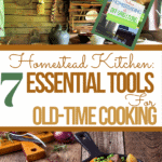 7 essential homestead kitchen tools for old-time cooking text overlay on cabin kitchen with kettle, crocks, and plates