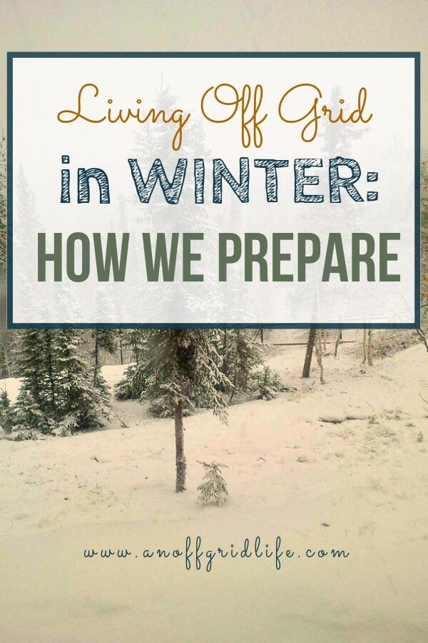 Living Off Grid in Winter: How we Prepare
