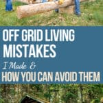 Off Grid Living Mistakes I Made & How to Avoid Them text overlay on image of old log building