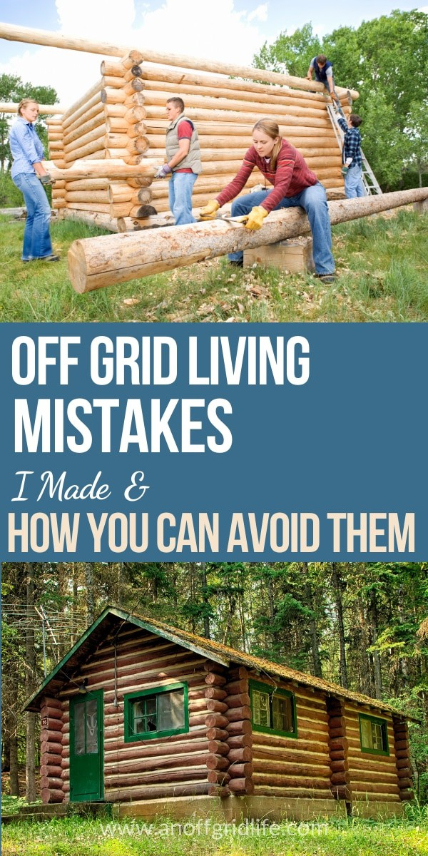 Off Grid Living Mistakes I Made & How to Avoid Them