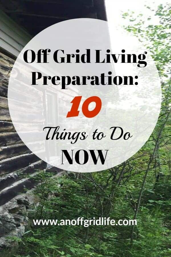 Off Grid Living Preparation: Dreaming of moving off the grid? Start doing these 10 things now. #offgridliving #offthegrid #moveoffthegrid #prep