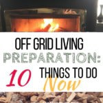 Off grid living preparation: 10 things to do now text overlay on image of wood stove and pile of firewood