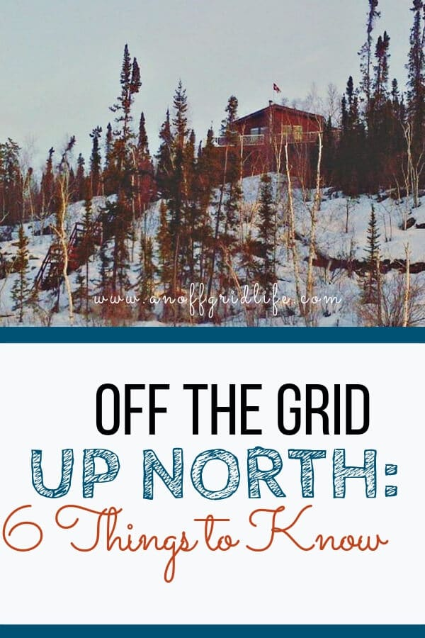 Wondering what it's like to live off the grid up north? Read about the six things that surprised me most. #offthegrid #offgridliving #offgrid #offgridhomestead #selfsufficiency #survival