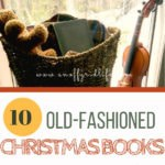 10 old-fashioned Christmas books for kids of all ages to enjoy. #oldfashionedchristmas #oldendayschristmas #christmasonthehomestead #offgridlife #offgridchristmas