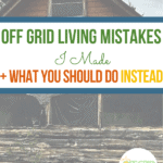 Off Grid Living Mistakes + What You Should Do Instead text overlay on image of old log building