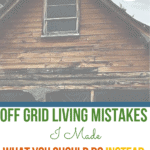 Off Grid Living Mistakes + What You Should Do Instead #offthegrid #offgridliving #offgridlife