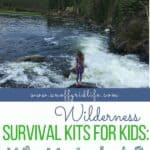 Wilderness Survival Kits for Kids: What to Include