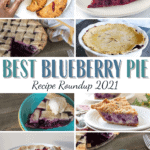 Best blueberry pie recipe roundup 2021 text overlay on image of homemade blueberry pies - a collage